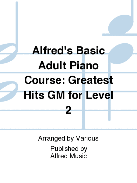 Alfred's Basic Adult Piano Course: Greatest Hits GM for Level 2