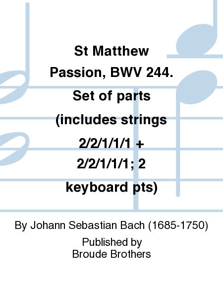 St Matthew Passion, BWV 244. Set of parts (includes strings 2/2/1/1/1 + 2/2/1/1/1; 2 keyboard pts)