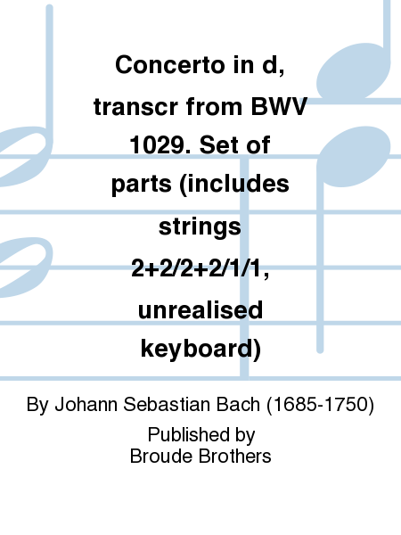 Concerto in d, transcribed from BWV 1029. Set of parts (includes strings 2+2/2+2/1/1, unrealised keyboard)