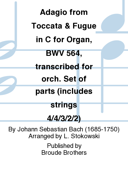 Adagio from Toccata & Fugue in C for Organ, BWV 564, transcribed for orchestra. Set of parts (includes strings 4/4/3/2/2)