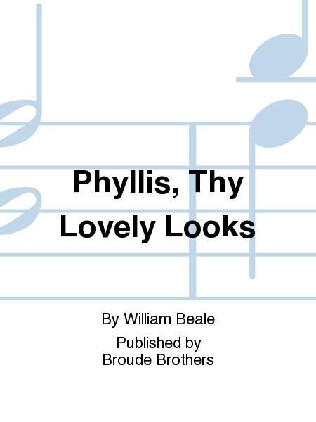 Phyllis, Thy Lovely Looks