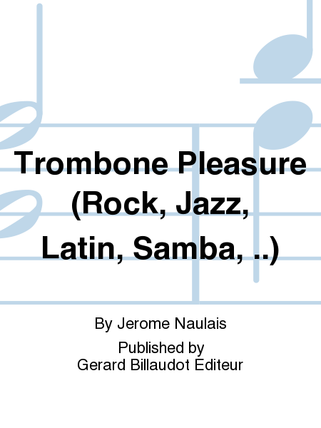Trombone Pleasure (Rock, Jazz, Latin, Samba, ..)