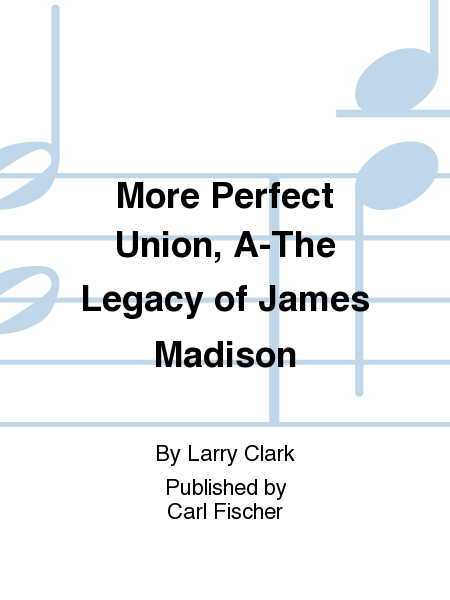 More Perfect Union, A-The Legacy of James Madison