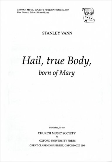 Hail, true Body, born of Mary