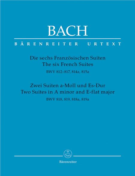 Die sechs Franzosischen Suiten / Zwei Suiten in a-Moll und Es-Dur BWV 812-819
