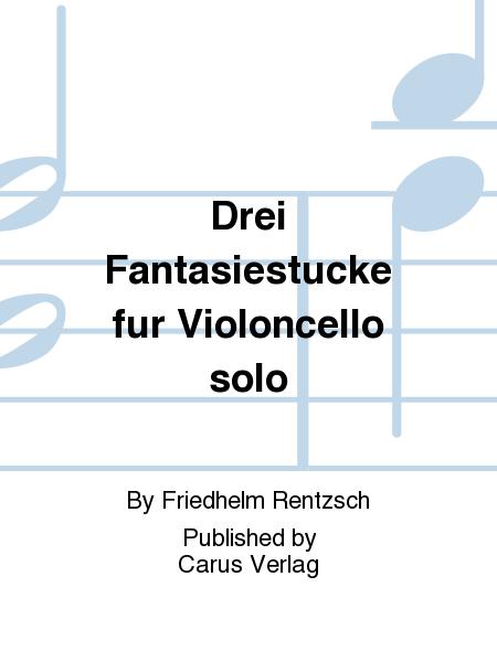 Drei Fantasiestucke fur Violoncello solo