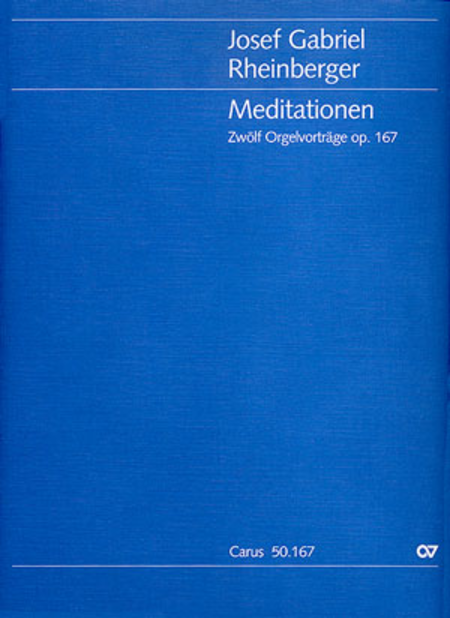 Meditationen. Zwolf Orgelvortrage op. 167