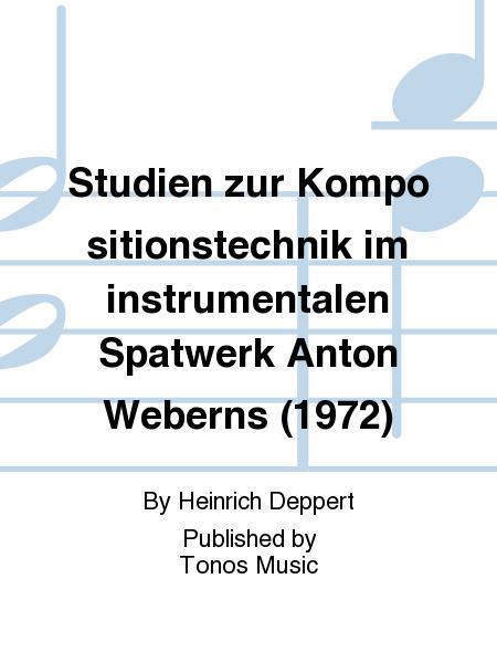 Studien zur Kompositionstechnik im instrumentalen Spatwerk Anton Weberns (1972)