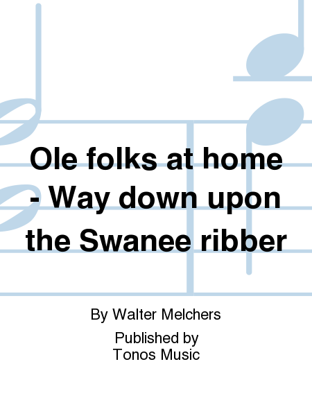 Ole folks at home - Way down upon the Swanee ribber