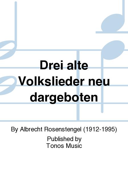 Drei alte Volkslieder neu dargeboten