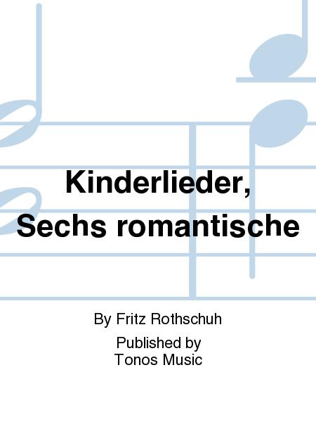 Kinderlieder, Sechs romantische
