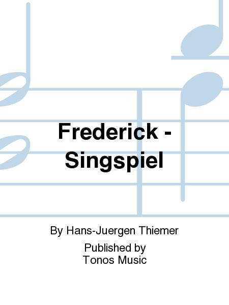 Frederick - Singspiel