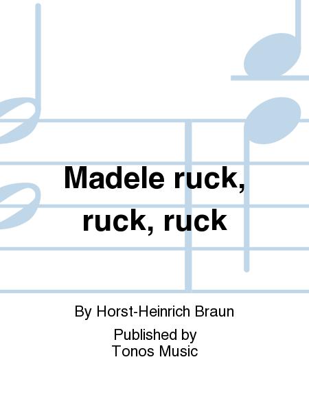 Madele ruck, ruck, ruck