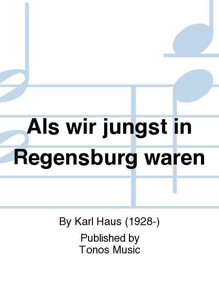 Als wir jungst in Regensburg waren