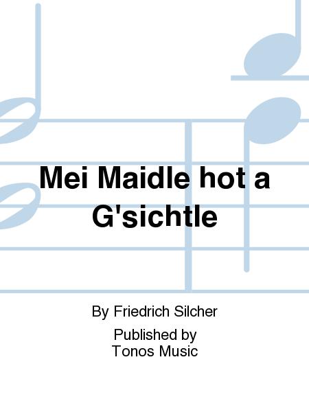 Mei Maidle hot a G'sichtle