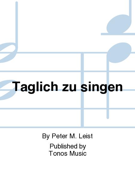 Taglich zu singen