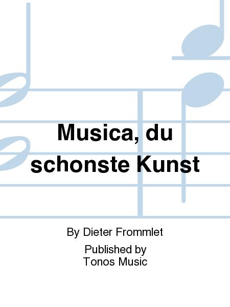 Musica, du schonste Kunst