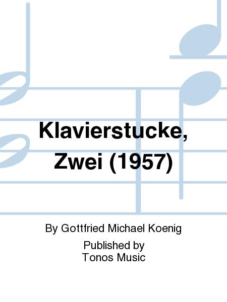 Klavierstucke, Zwei (1957)