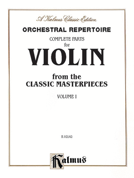 Orchestral Repertoire Complete Parts for Violin from the Classic Masterpieces, Volume 1
