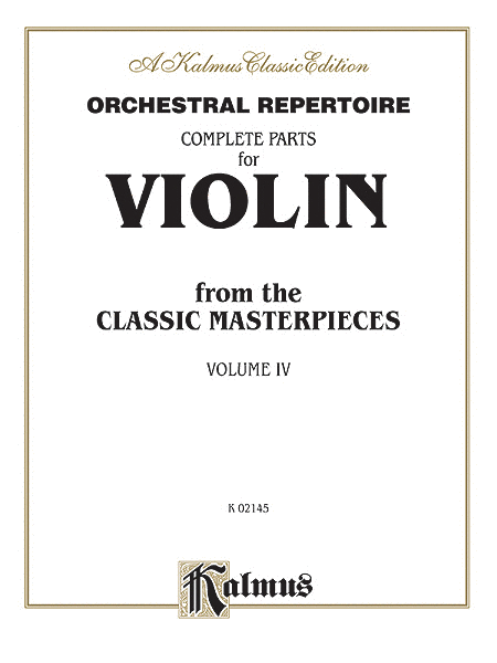 Orchestral Repertoire Complete Parts for Violin from the Classic Masterpieces, Volume 4