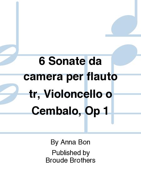 6 Sonate da camera per flauto tr, Violoncello o Cembalo, Op 1