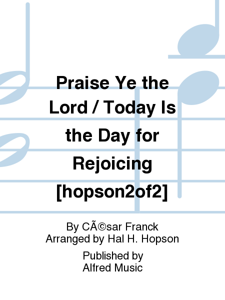 Praise Ye the Lord / Today Is the Day for Rejoicing [hopson2of2]