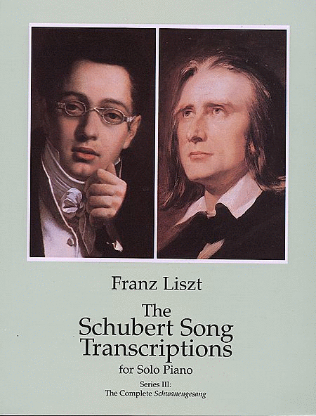 The Schubert Song Transcriptions For Solo Piano - Series III: The Complete Schwanengesang