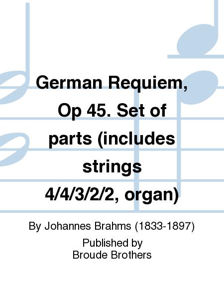 German Requiem, Op 45. Set of parts (includes strings 4/4/3/2/2, organ)