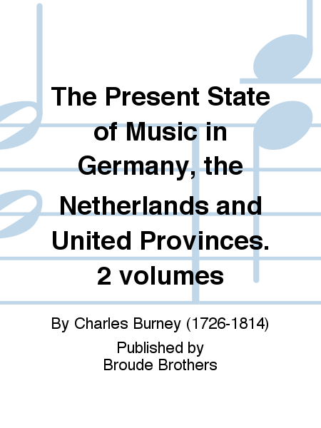The Present State of Music in Germany, the Netherlands and United Provinces. 2 volumes