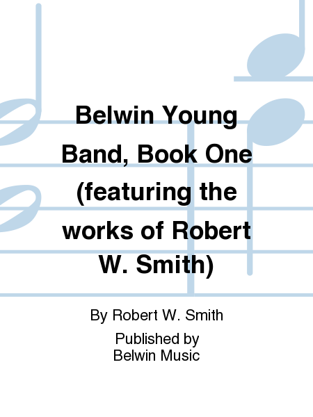 Belwin Young Band, Book One (featuring the works of Robert W. Smith)