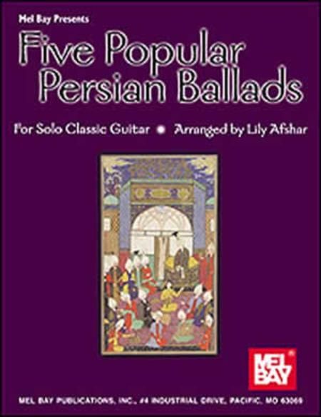 Five Popular Persian Ballads for Solo Classic Guitar