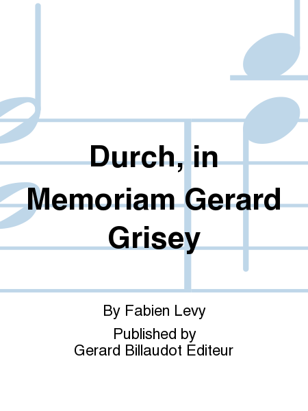 Durch, in Memoriam Gerard Grisey