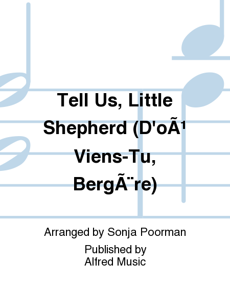 Tell Us, Little Shepherd (D'où Viens-Tu, Bergère)
