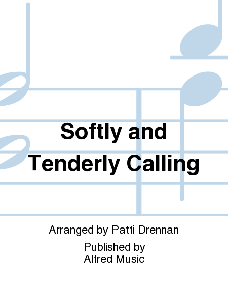 Softly and Tenderly Calling