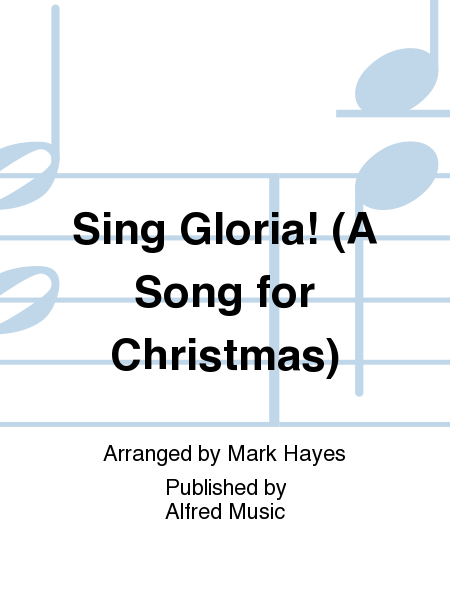 Sing Gloria! (A Song For Christmas) Sheet Music By Mark Hayes - Sheet Music Plus