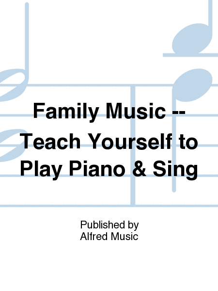 Family Music -- Teach Yourself to Play Piano & Sing