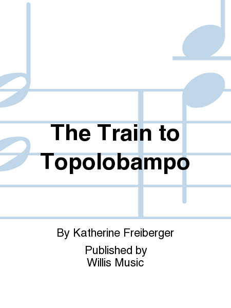 The Train to Topolobampo
