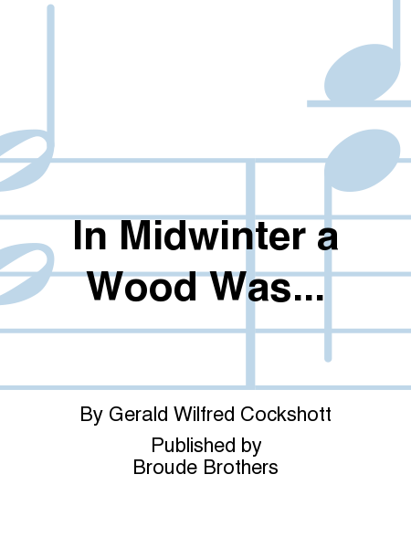 In Midwinter a Wood Was...