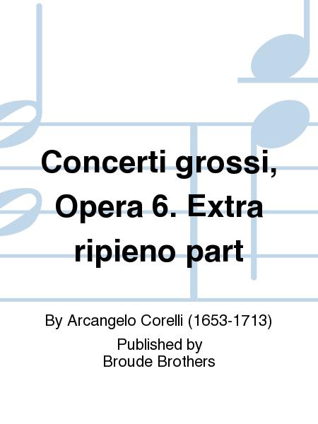 Concerti grossi, Opera 6. Extra ripieno part