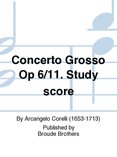 Concerto Grosso Op 6/11. Study score