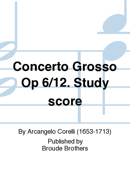 Concerto Grosso Op 6/12. Study score