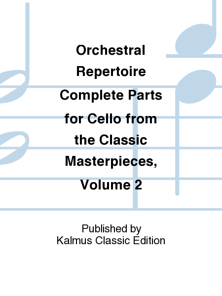 Orchestral Repertoire Complete Parts for Cello from the Classic Masterpieces, Volume 2