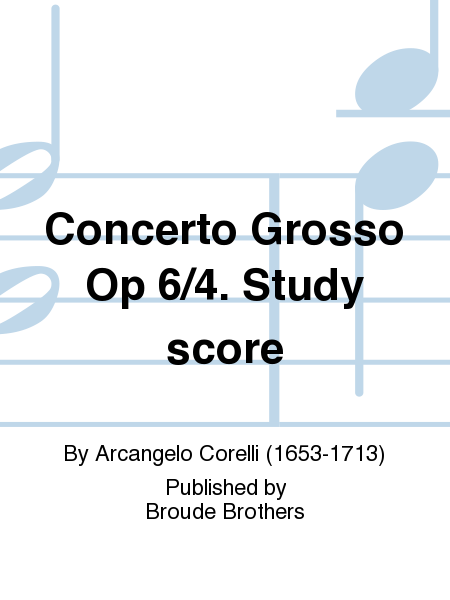 Concerto Grosso Op 6/4. Study score