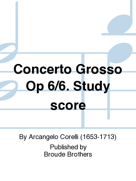 Concerto Grosso Op 6/6. Study score