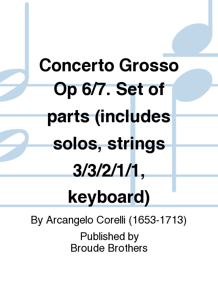 Concerto Grosso Op 6/7. Set of parts (includes solos, strings 3/3/2/1/1, keyboard)