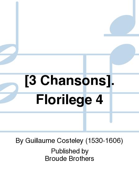 [3 Chansons]. Florilege 4