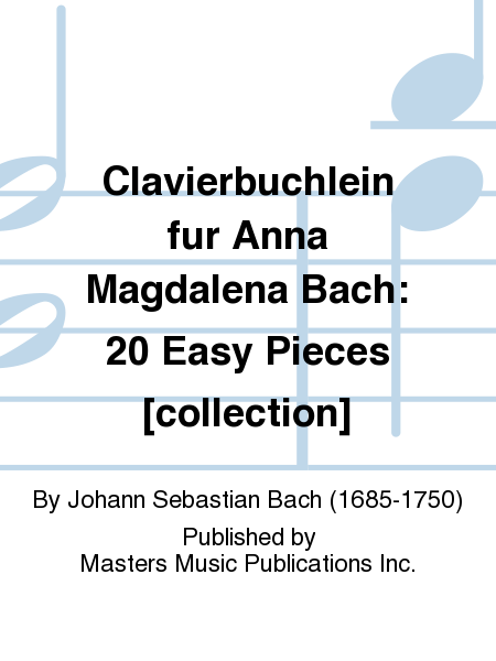 Clavierbuchlein fur Anna Magdalena Bach: 20 Easy Pieces [collection]