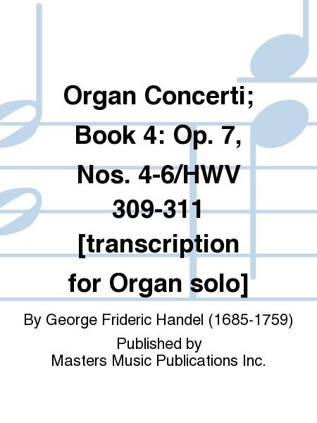 Organ Concerti; Book 4: Op. 7, Nos. 4-6/HWV 309-311 [transcription for Organ solo]