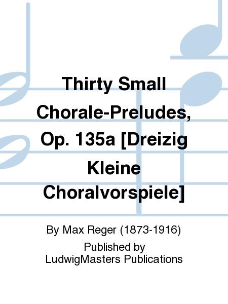 Thirty Small Chorale-Preludes, Op. 135a [Dreizig Kleine Choralvorspiele]
