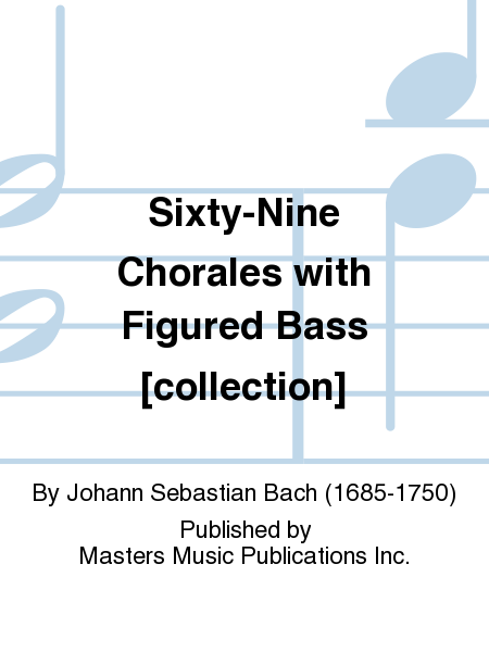 Sixty-Nine Chorales with Figured Bass [collection]